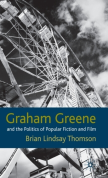 Graham Greene and the Politics of Popular Fiction and Film, Hardback Book