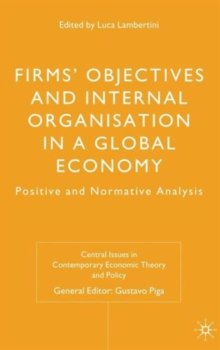 Firms' Objectives and Internal Organisation in a Global Economy : Positive and Normative Analysis, Hardback Book