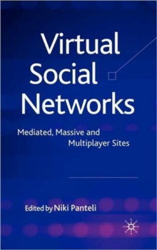 Virtual Social Networks : Mediated, Massive and Multiplayer Sites, Hardback Book
