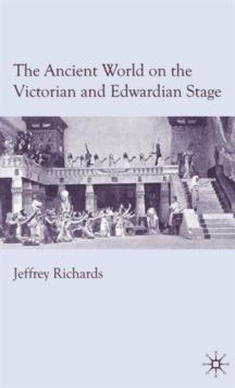 The Ancient World on the Victorian and Edwardian Stage, Hardback Book