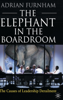 The Elephant In the Boardroom : The Causes of Leadership Derailment, Hardback Book
