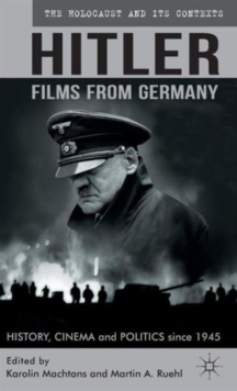 Hitler - Films from Germany : History, Cinema and Politics Since 1945, Hardback Book