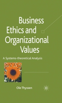 Business Ethics and Organizational Values : A Systems Theoretical Analysis, Hardback Book