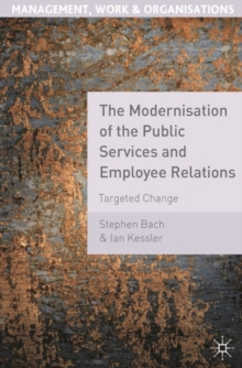 The Modernisation of the Public Services and Employee Relations : Targeted Change, Paperback / softback Book