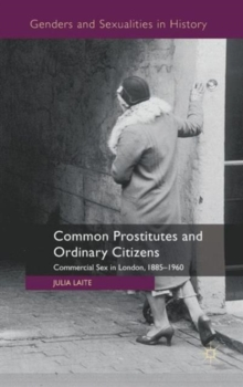 Common Prostitutes and Ordinary Citizens : Commercial Sex in London, 1885-1960, Hardback Book