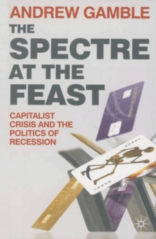 The Spectre at the Feast : Capitalist Crisis and the Politics of Recession, Paperback / softback Book