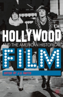 Hollywood and the American Historical Film, Paperback / softback Book