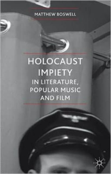 Holocaust Impiety in Literature, Popular Music and Film, Hardback Book