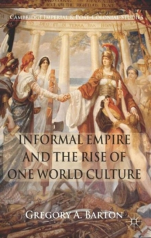 Informal Empire and the Rise of One World Culture, Hardback Book
