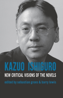 Kazuo Ishiguro : New Critical Visions of the Novels, Paperback / softback Book
