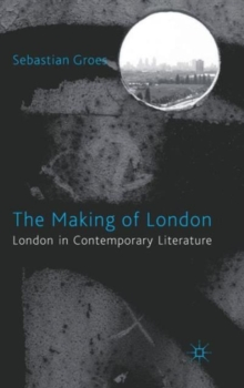 The Making of London : London in Contemporary Literature, Hardback Book
