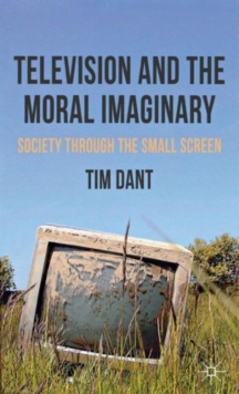 Television and the Moral Imaginary : Society through the Small Screen, Hardback Book
