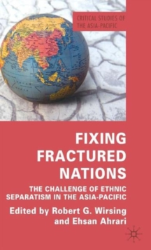 Fixing Fractured Nations : The Challenge of Ethnic Separatism in the Asia-Pacific, Hardback Book