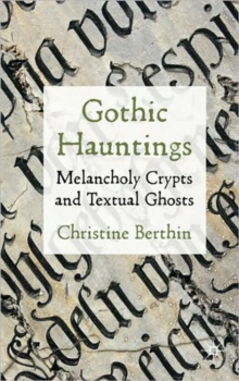 Gothic Hauntings : Melancholy Crypts and Textual Ghosts, Hardback Book