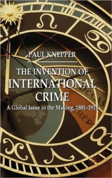 The Invention of International Crime : A Global Issue in the Making, 1881-1914, Hardback Book