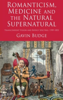 Romanticism, Medicine and the Natural Supernatural : Transcendent Vision and Bodily Spectres, 1789-1852, Hardback Book