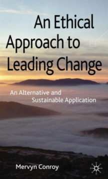 An Ethical Approach to Leading Change : An Alternative and Sustainable Application, Hardback Book