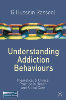 Understanding Addiction Behaviours : Theoretical and Clinical Practice in Health and Social Care, Paperback Book