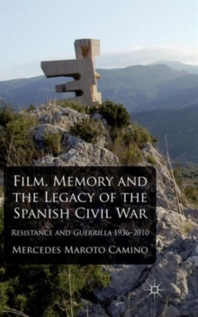 Film, Memory and the Legacy of the Spanish Civil War : Resistance and Guerrilla 1936-2010, Hardback Book