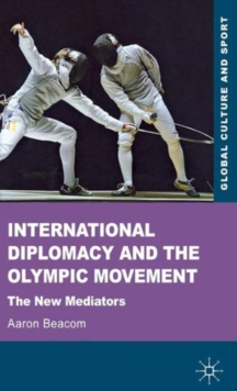 International Diplomacy and the Olympic Movement : The New Mediators, Hardback Book