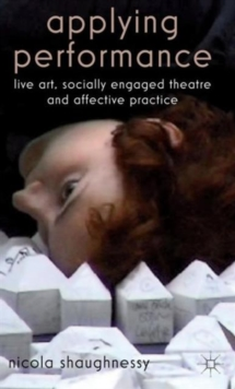 Applying Performance : Live Art, Socially Engaged Theatre and Affective Practice, Hardback Book