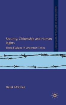 Security, Citizenship and Human Rights : Shared Values in Uncertain Times, Hardback Book