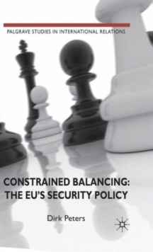 Constrained Balancing: The EU's Security Policy, Hardback Book