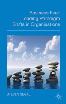 Business Feel : Leading Paradigm Shifts in Organisations, Hardback Book