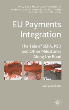 EU Payments Integration : The Tale of SEPA, PSD and Other Milestones Along the Road, Hardback Book