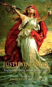 Justifying War : Propaganda, Politics and the Modern Age, Hardback Book