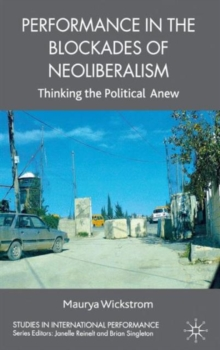 Performance in the Blockades of Neoliberalism : Thinking the Political Anew, Hardback Book