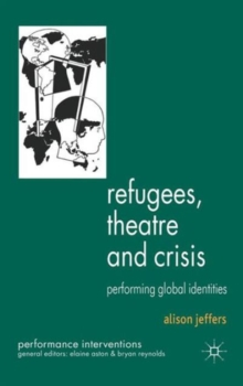 Refugees, Theatre and Crisis : Performing Global Identities, Hardback Book