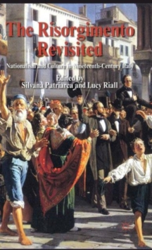 The Risorgimento Revisited : Nationalism and Culture in Nineteenth-Century Italy, Hardback Book