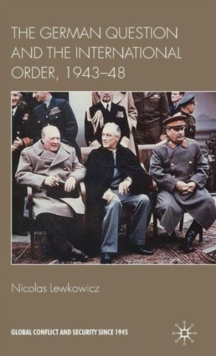The German Question and the International Order, 1943-48, Hardback Book
