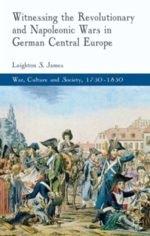 Witnessing the Revolutionary and Napoleonic Wars in German Central Europe, Hardback Book