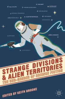 Strange Divisions and Alien Territories : The Sub-Genres of Science Fiction, Paperback / softback Book