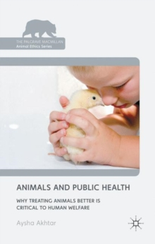 Animals and Public Health : Why Treating Animals Better is Critical to Human Welfare, Hardback Book