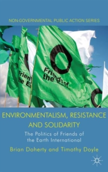 Environmentalism, Resistance and Solidarity : The Politics of Friends of the Earth International, Hardback Book