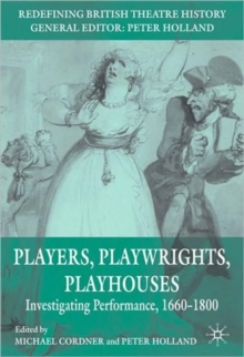 Players, Playwrights, Playhouses : Investigating Performance, 1660-1800, Paperback / softback Book