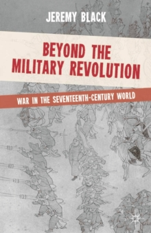 Beyond the Military Revolution : War in the Seventeenth Century World, Paperback / softback Book