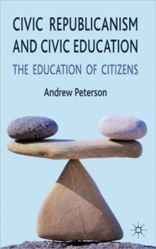 Civic Republicanism and Civic Education : The Education of Citizens, Hardback Book