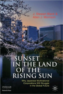 Sunset in the Land of the Rising Sun : Why Japanese Multinational Corporations Will Struggle in the Global Future, Hardback Book