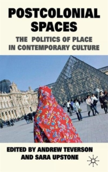 Postcolonial Spaces : The Politics of Place in Contemporary Culture, Hardback Book