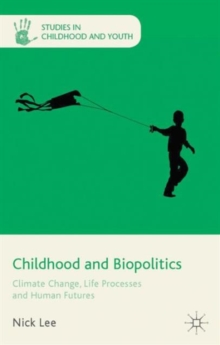 Childhood and Biopolitics : Climate Change, Life Processes and Human Futures, Hardback Book