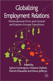 Globalizing Employment Relations : Multinational Firms and Central and Eastern Europe Transitions, Hardback Book