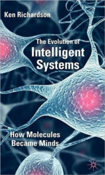 The Evolution of Intelligent Systems : How Molecules Became Minds, Hardback Book