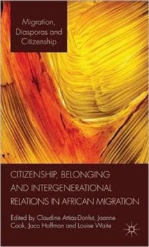 Citizenship, Belonging and Intergenerational Relations in African Migration, Hardback Book
