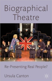 Biographical Theatre : Re-presenting Real People?, Hardback Book