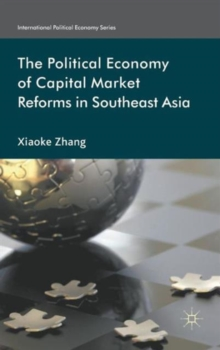 The Political Economy of Capital Market Reforms in Southeast Asia, Hardback Book