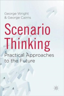 Scenario Thinking : Practical Approaches to the Future, Hardback Book